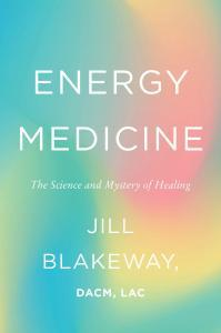 "The cover of Blakeway's book, ""Energy Medicine: The Science and Mystery of Healing"""