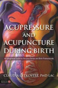 The cover of Citkovitz's forthcoming book, Acupressure and Acupuncture During Birth